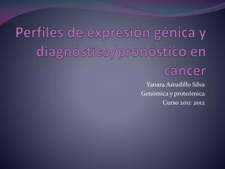 Perfiles de expresi�n g�nica y diagn�stico/pron�stico en c�ncer