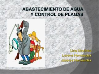 Abastecimiento de Agua  y control de plagas