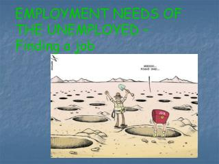 EMPLOYMENT NEEDS OF THE UNEMPLOYED – Finding a job