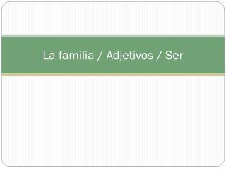 La  familia  /  Adjetivos  /  Ser