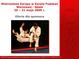 Mistrzostwa Europy w Karate Fudokan Warszawa - Spała  29 – 31 maja 2009 r. Oferta dla sponsora