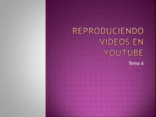 Reproduciendo videos en  youtube
