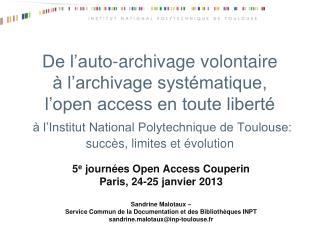 5 e  journées Open Access Couperin Paris, 24-25 janvier 2013 Sandrine Malotaux –