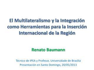 Renato Baumann Técnico de IPEA y  Profesor , Universidade de Brasília