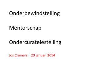 Onderbewindstelling Mentorschap Ondercuratelestelling Jos Cremers    20 januari 2014