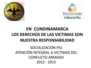 EN  CUNDINAMARCA LOS DERECHOS DE LAS VICTIMAS SON NUESTRA RESPONSABILIDAD