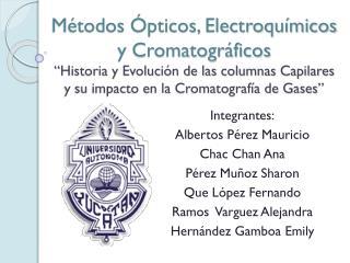 Integrantes: Albertos P�rez Mauricio Chac Chan Ana P�rez Mu�oz Sharon Que L�pez Fernando