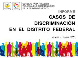 INFORME  CASOS DE DISCRIMINACIÓN  EN EL DISTRITO FEDERAL