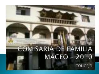 COMISARIA DE FAMILIA MACEO – 2010 CONCEJO