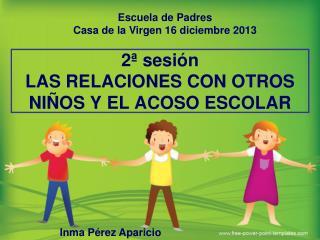 2ª  sesión  LAS RELACIONES CON OTROS NIÑOS Y EL ACOSO ESCOLAR