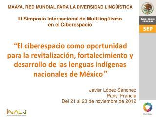 MAAYA, RED MUNDIAL PARA LA DIVERSIDAD LING��STICA III Simposio Internacional de Multiling�ismo