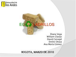Diana Vega  William Clavijo David Carvajal  Emilio  O toya  Ana María Gómez BOGOTA, MARZO DE 2010