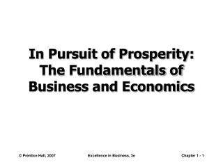 In Pursuit of Prosperity: The Fundamentals of Business and Economics