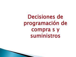 Decisiones de programación de compra s y suministros