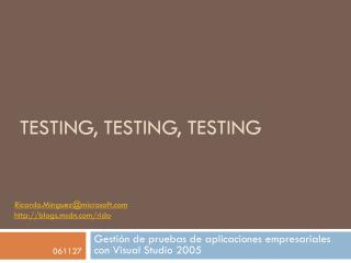 Testing ,  Testing ,  Testing