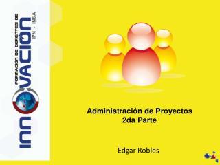 Administración de Proyectos 2da Parte
