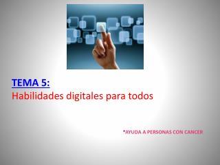 TEMA 5: Habilidades digitales para todos
