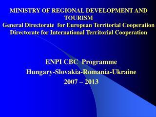ENPI CBC  Programme  Hungary-Slovakia - Romania-U k raine 2007 – 2013
