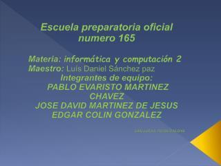 Escuela preparatoria oficial numero 165 Materia: inform�tica y computaci�n 2