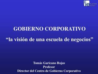 """GOBIERNO CORPORATIVO """"la visión de una escuela de negocios"""""""
