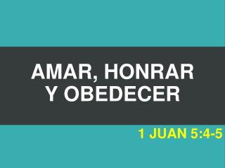 AMAR, HONRAR  Y OBEDECER