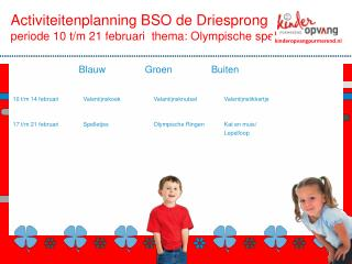 Activiteitenplanning BSO  de Driesprong periode 10 t/m 21 februarithema: Olympische spelen
