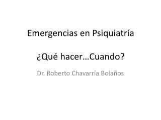 Emergencias en Psiquiatría ¿Qué hacer…Cuando?