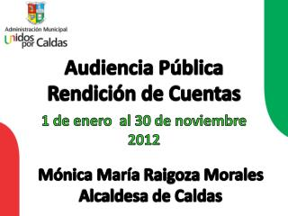 Audiencia Pública Rendición de Cuentas 1 de enero  al 30 de noviembre 2012