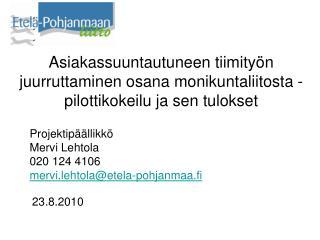Projektipäällikkö Mervi Lehtola 020 124 4106 mervi.lehtola@etela-pohjanmaa.fi