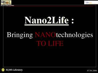 Bringing  NANO technologies TO LIFE