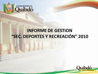 """INFORME DE GESTION  """" SEC. DEPORTES  Y RECREACIÓN"""" 2010"""