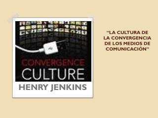 �LA CULTURA DE  LA CONVERGENCIA DE LOS MEDIOS DE COMUNICACI�N�
