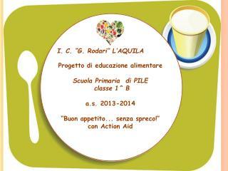 """C. """"G.  Rodari """" L'AQUILA Progetto di educazione alimentare  Scuola Primaria  di PILE"""