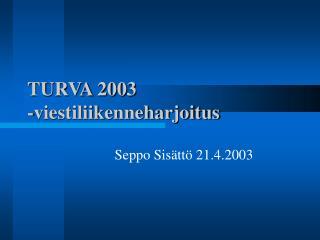 TURVA 2003     -viestiliikenneharjoitus