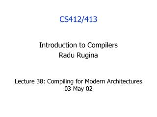 Lecture 38: Compiling for Modern Architectures 03 May 02