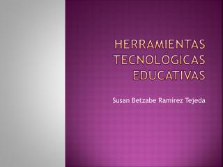 Herramientas tecnológicas educativas