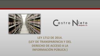 LEY 1712 DE 2014. (LEY DE TRANSPARENCIA Y DEL DERECHO DE ACCESO A  LA INFORMACIÓN PÚBLICA  )