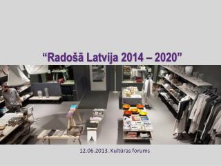 """""""Radošā Latvija 2014 – 2020"""""""