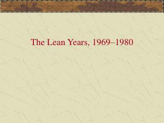 The Lean Years, 1969 1980