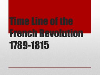 Time Line of the French Revolution 1789-1815