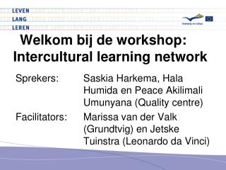 Welkom bij de workshop : 	 Intercultural learning network