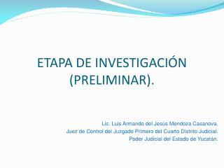 ETAPA DE INVESTIGACIÓN (PRELIMINAR).