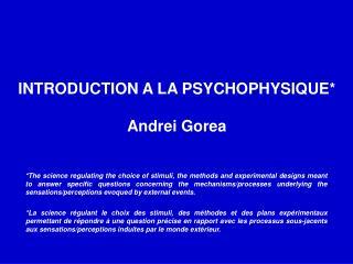 INTRODUCTION A LA PSYCHOPHYSIQUE* Andrei Gorea