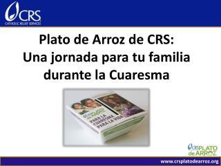 Plato de Arroz de CRS:  Una j ornada para  t u familia durante  la  Cuaresma