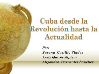 Cuba desde la  Revolución  hasta la Actualidad