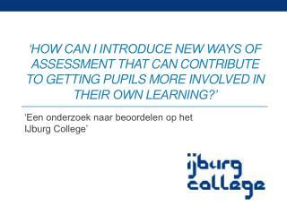 'Een onderzoek naar beoordelen op het  IJburg  College'