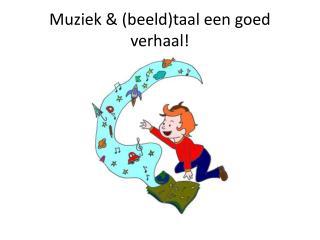 Muziek & (beeld)taal een goed verhaal!