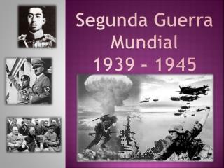 Segunda Guerra Mundial 1939 - 1945