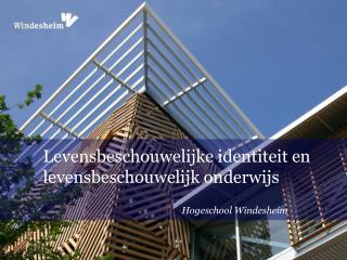 Levensbeschouwelijke identiteit en levensbeschouwelijk onderwijs Hogeschool Windesheim