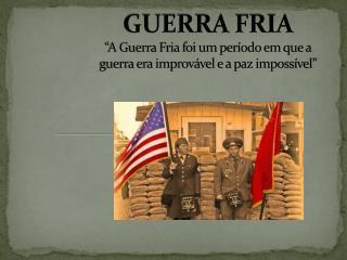 """GUERRA FRIA """"A Guerra Fria foi um período em que a guerra era improvável e a paz impossível"""""""